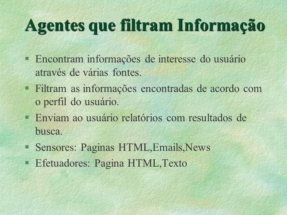 Agentes que filtram Informação §Encontram informações de interesse do usuário através de várias fontes.