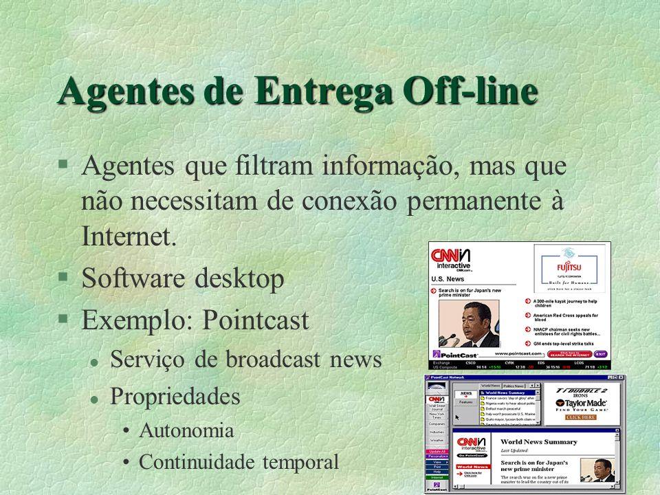 Agentes de Entrega Off-line §Agentes que filtram informação, mas que não necessitam de conexão permanente à Internet.
