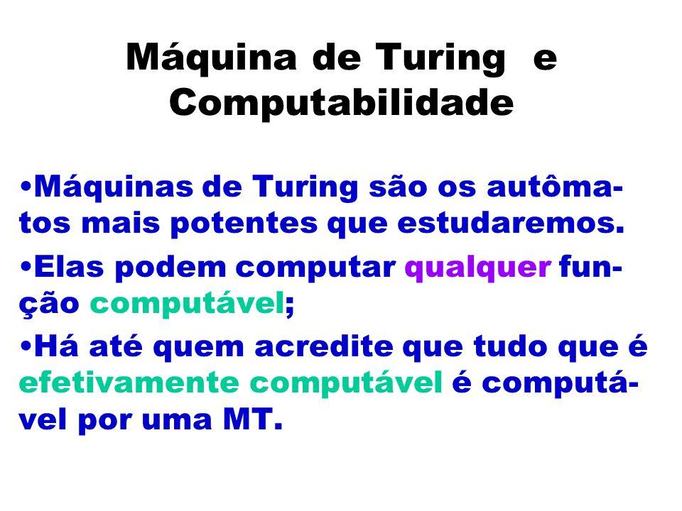Máquina de Turing e Computabilidade Máquinas de Turing são os autôma- tos mais potentes que estudaremos. Elas podem computar qualquer fun- ção computá