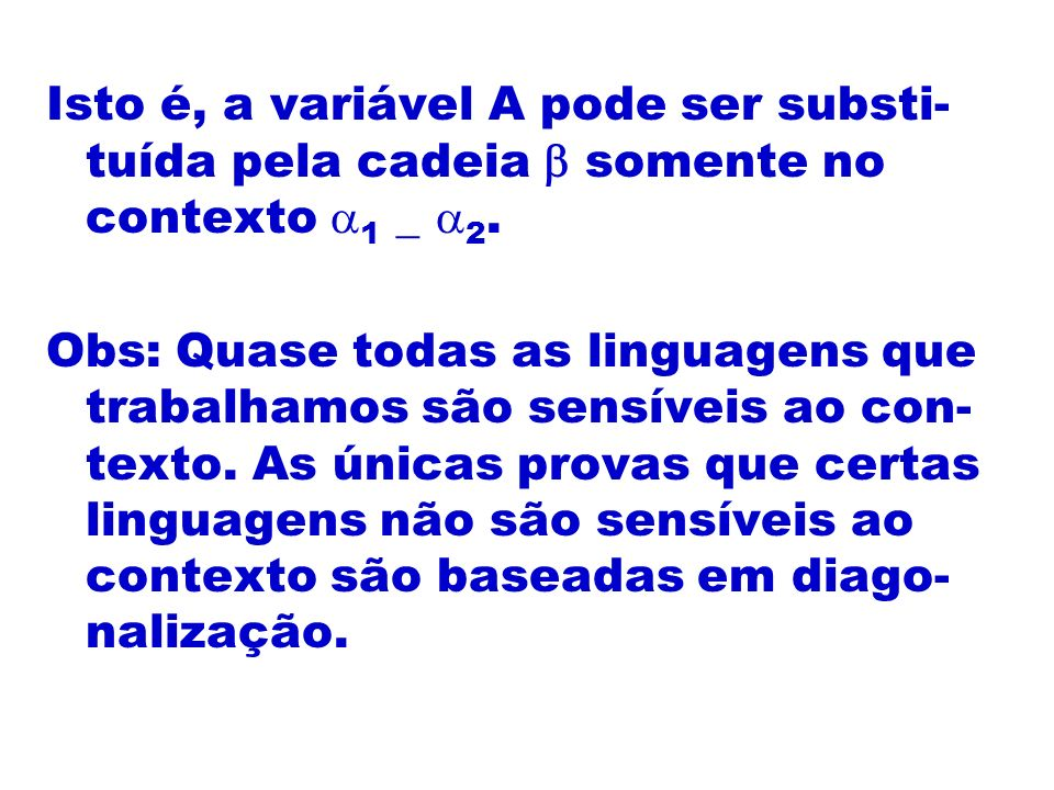 Isto é, a variável A pode ser substi- tuída pela cadeia somente no contexto 1 _ 2. Obs: Quase todas as linguagens que trabalhamos são sensíveis ao con