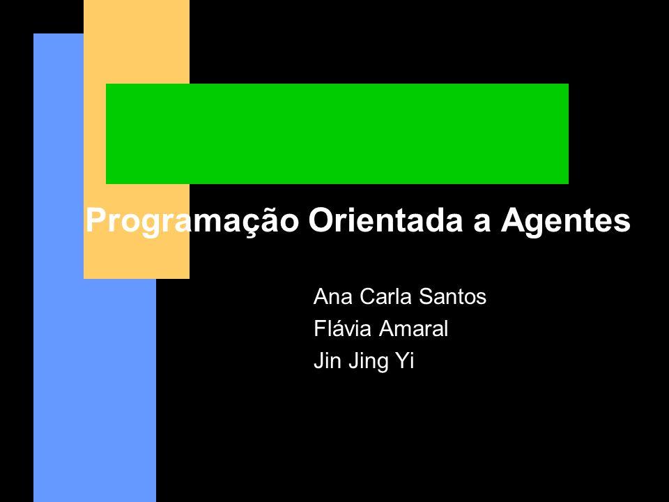 Programação Orientada a Agentes Ana Carla Santos Flávia Amaral Jin Jing Yi