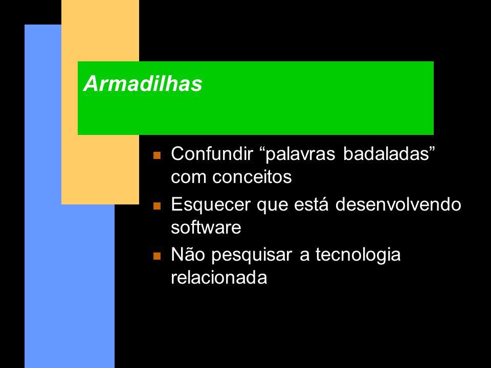 Armadilhas n Confundir palavras badaladas com conceitos n Esquecer que está desenvolvendo software n Não pesquisar a tecnologia relacionada