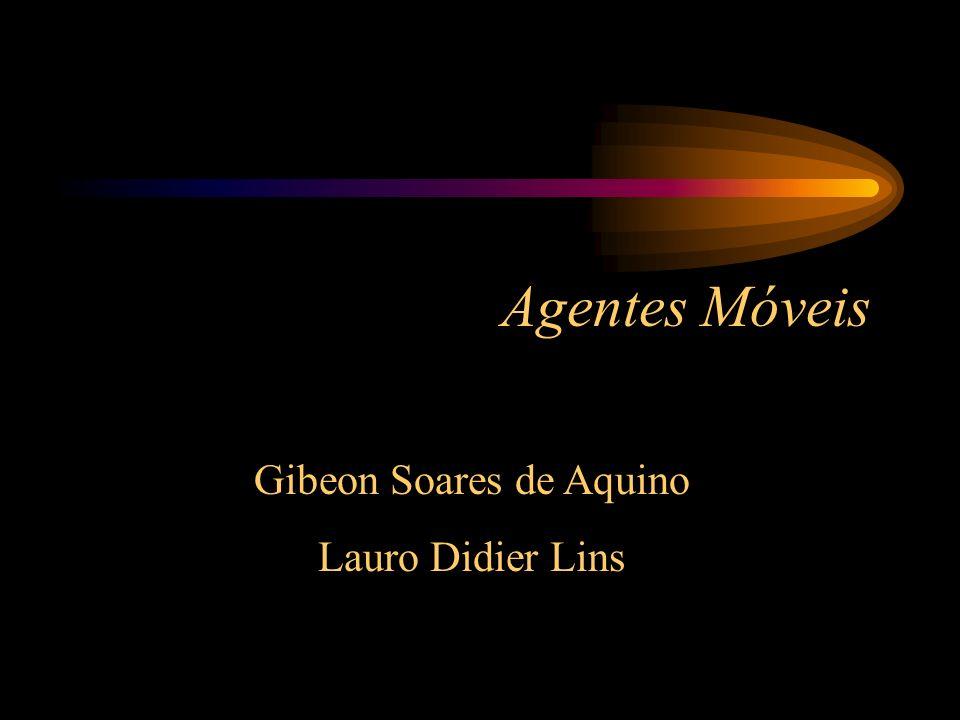 Agentes Móveis Gibeon Soares de Aquino Lauro Didier Lins