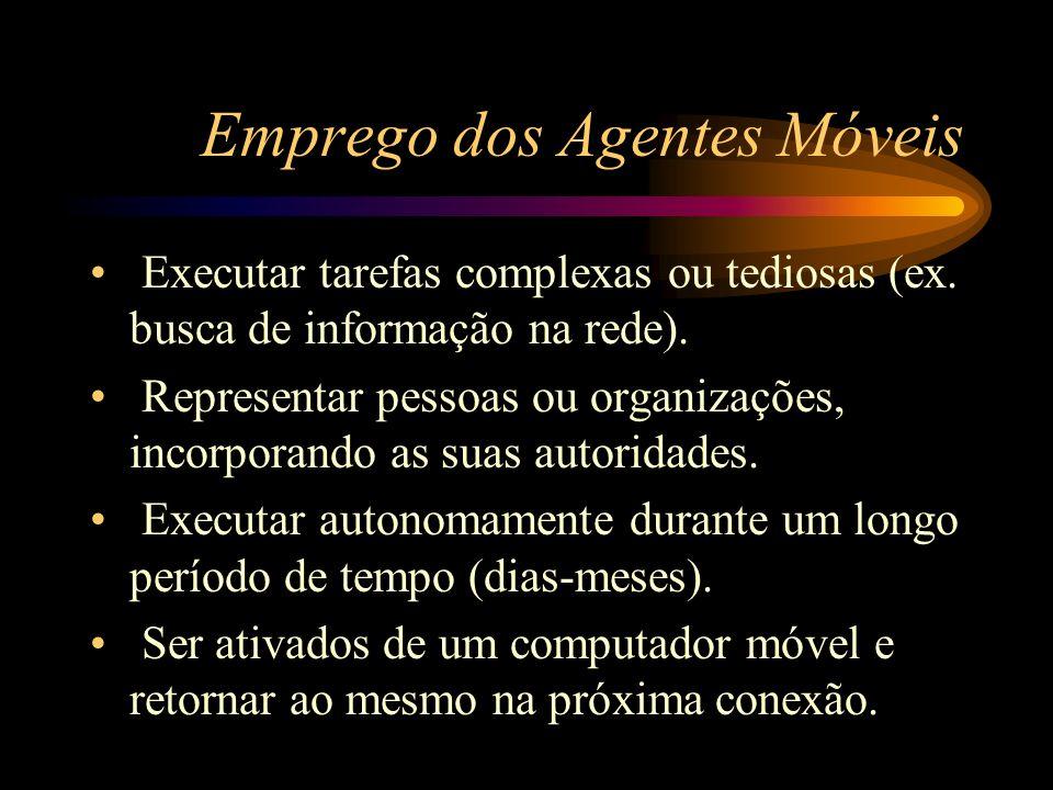 Emprego dos Agentes Móveis Executar tarefas complexas ou tediosas (ex. busca de informação na rede). Representar pessoas ou organizações, incorporando