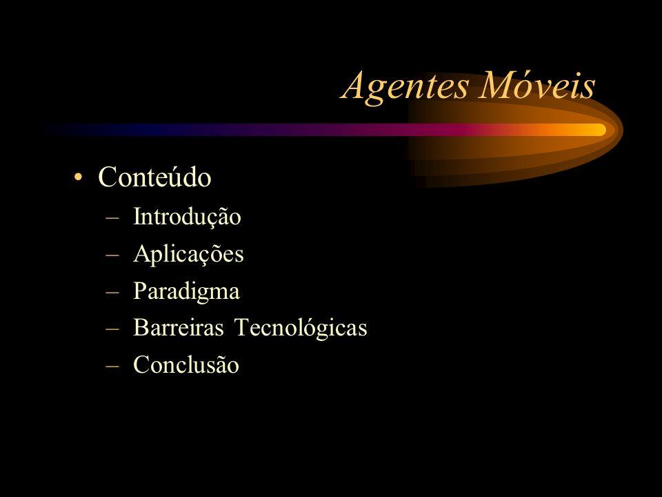Agentes Móveis Conteúdo – Introdução – Aplicações – Paradigma – Barreiras Tecnológicas – Conclusão
