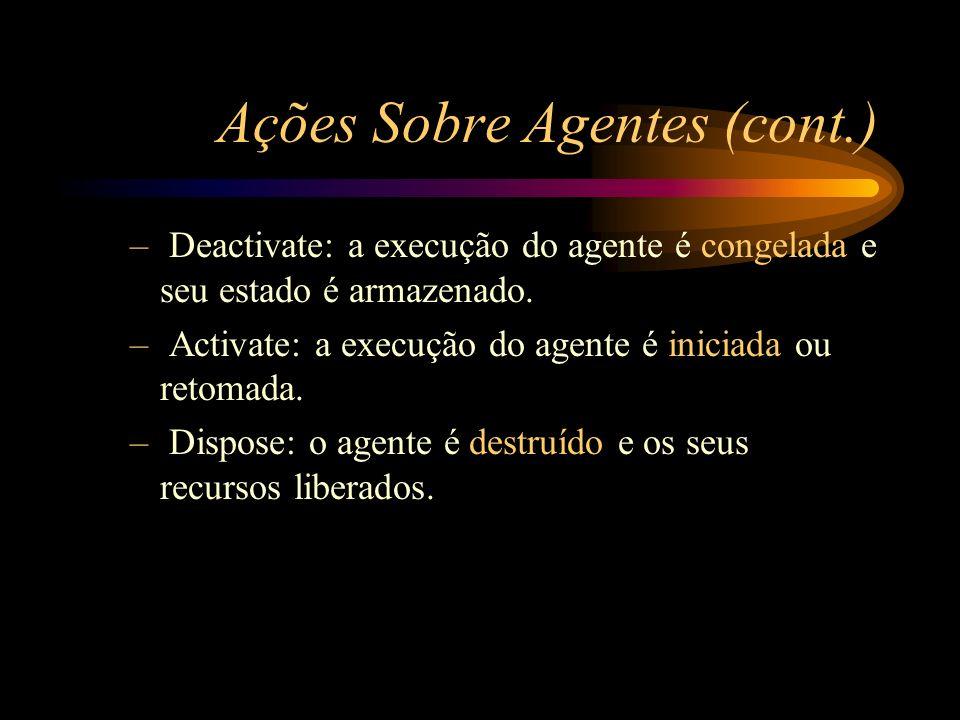 Ações Sobre Agentes (cont.) – Deactivate: a execução do agente é congelada e seu estado é armazenado. – Activate: a execução do agente é iniciada ou r