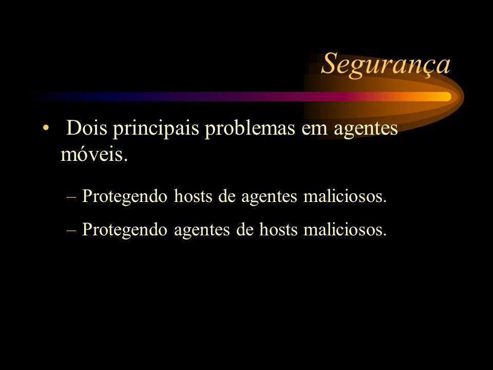Segurança Dois principais problemas em agentes móveis. –Protegendo hosts de agentes maliciosos. –Protegendo agentes de hosts maliciosos.