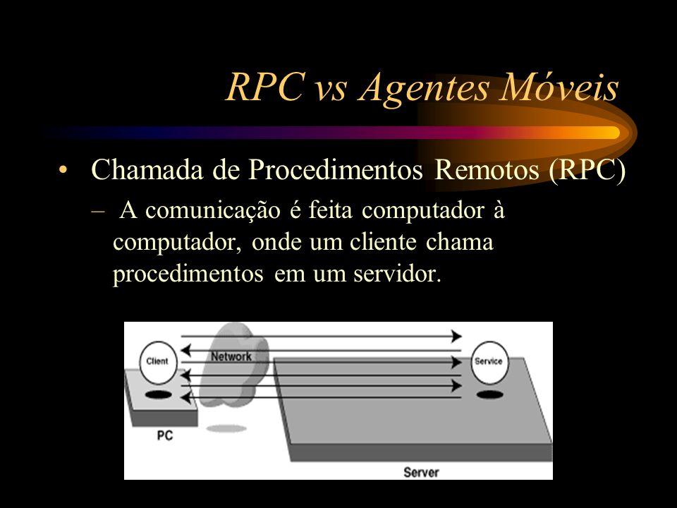 RPC vs Agentes Móveis Chamada de Procedimentos Remotos (RPC) – A comunicação é feita computador à computador, onde um cliente chama procedimentos em u