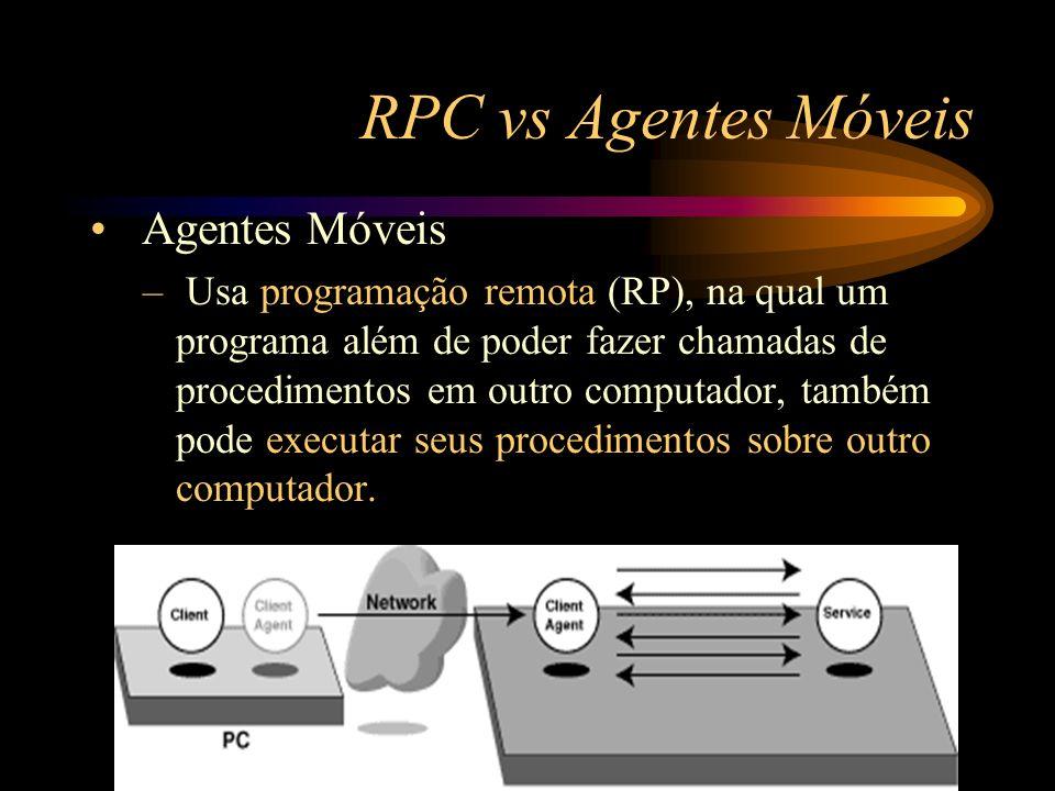 RPC vs Agentes Móveis Agentes Móveis – Usa programação remota (RP), na qual um programa além de poder fazer chamadas de procedimentos em outro computa