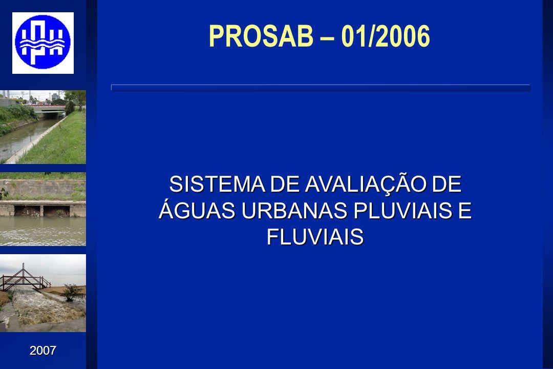 2007 PROSAB – 01/2006 SISTEMA DE AVALIAÇÃO DE ÁGUAS URBANAS PLUVIAIS E FLUVIAIS Resultados esperados 1 – Teste de processos de controle de qualidade e quantidade de drenagem pluvial urbana.