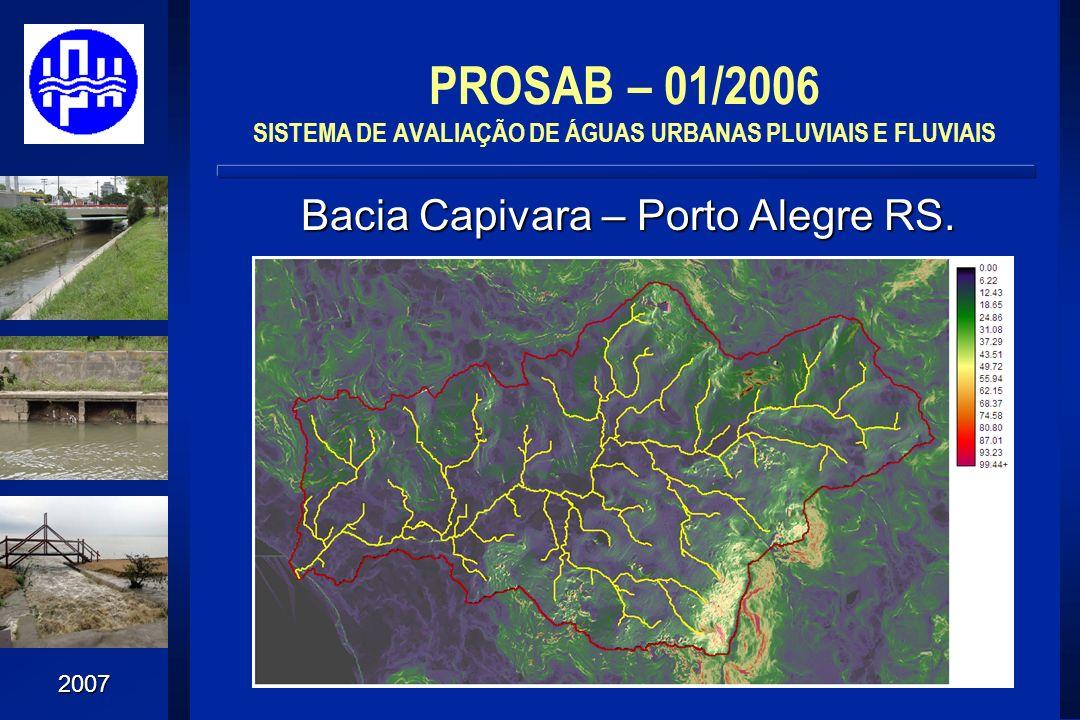 2007 Bacia Capivara – Porto Alegre RS. PROSAB – 01/2006 SISTEMA DE AVALIAÇÃO DE ÁGUAS URBANAS PLUVIAIS E FLUVIAIS