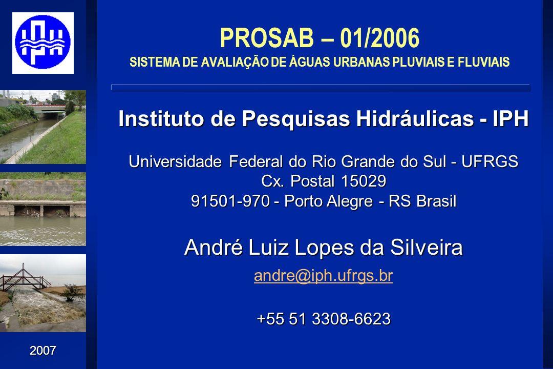 2007 PROSAB – 01/2006 SISTEMA DE AVALIAÇÃO DE ÁGUAS URBANAS PLUVIAIS E FLUVIAIS Instituto de Pesquisas Hidráulicas - IPH Universidade Federal do Rio G