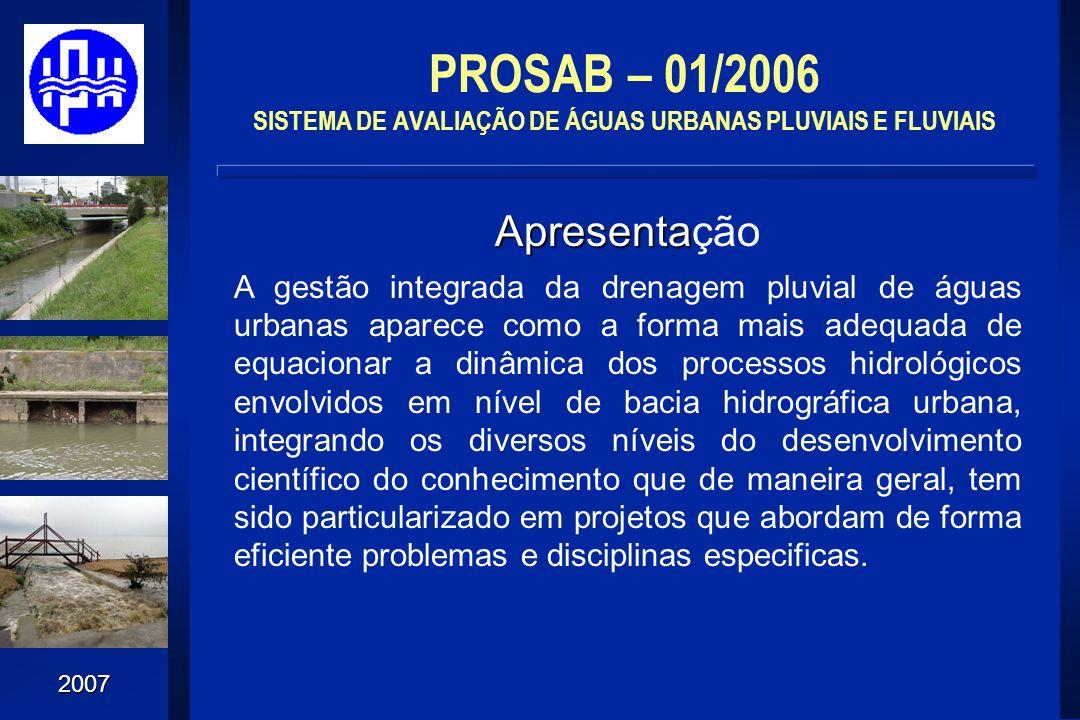 2007 Apresenta Apresentação A gestão integrada da drenagem pluvial de águas urbanas aparece como a forma mais adequada de equacionar a dinâmica dos pr