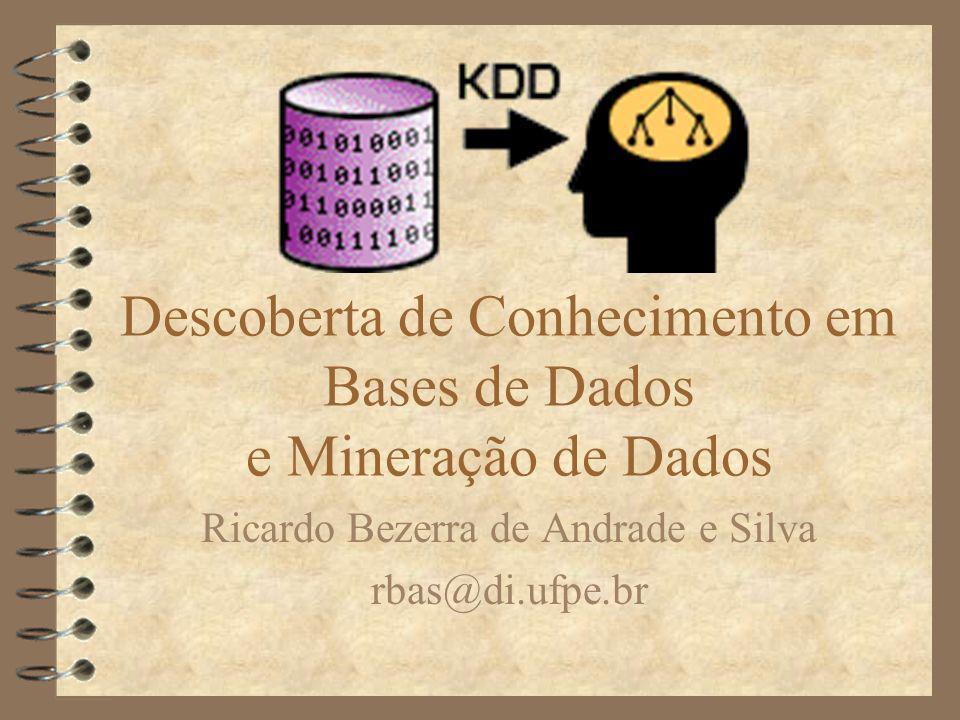 Descoberta de Conhecimento em Bases de Dados e Mineração de Dados Ricardo Bezerra de Andrade e Silva rbas@di.ufpe.br