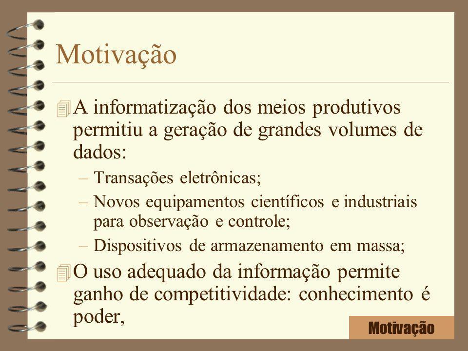 Motivação 4 A informatização dos meios produtivos permitiu a geração de grandes volumes de dados: –Transações eletrônicas; –Novos equipamentos científ