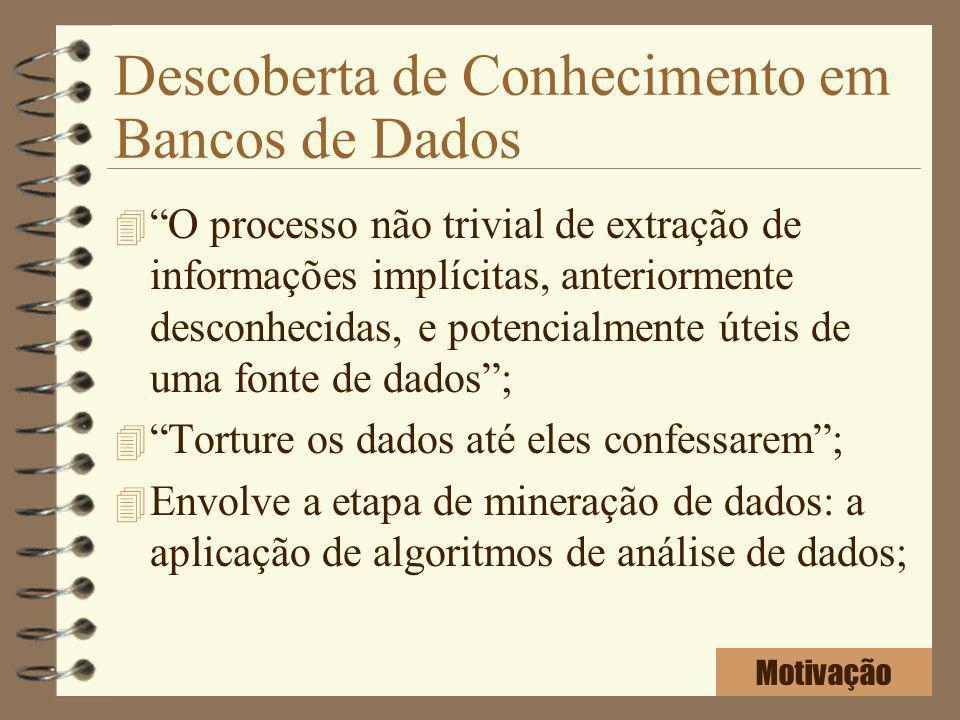 Descoberta de Conhecimento em Bancos de Dados 4 O processo não trivial de extração de informações implícitas, anteriormente desconhecidas, e potencial