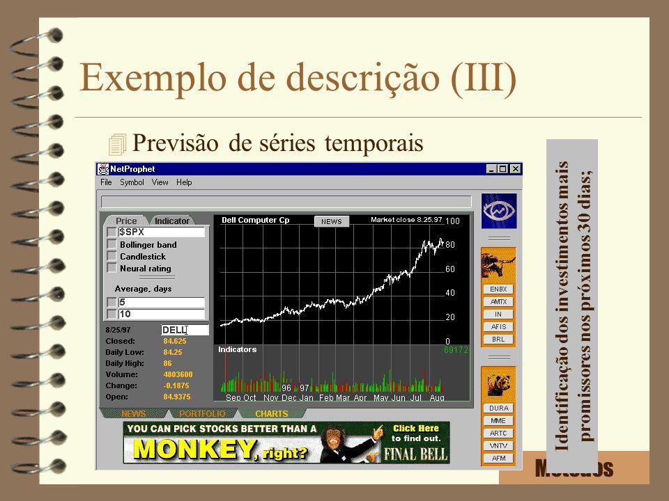 Exemplo de descrição (III) 4 Previsão de séries temporais Identificação dos investimentos mais promissores nos próximos 30 dias;