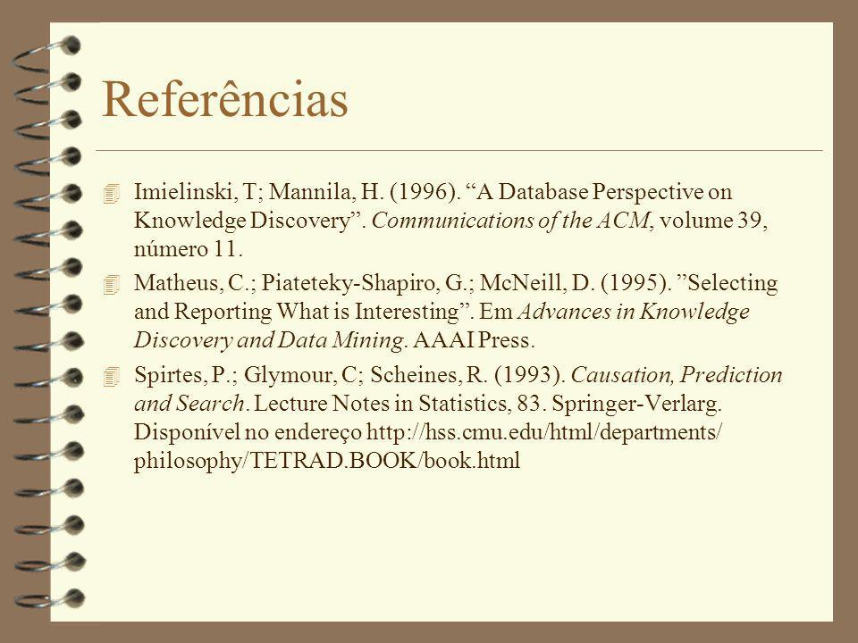 Referências 4 Imielinski, T; Mannila, H. (1996). A Database Perspective on Knowledge Discovery. Communications of the ACM, volume 39, número 11. 4 Mat