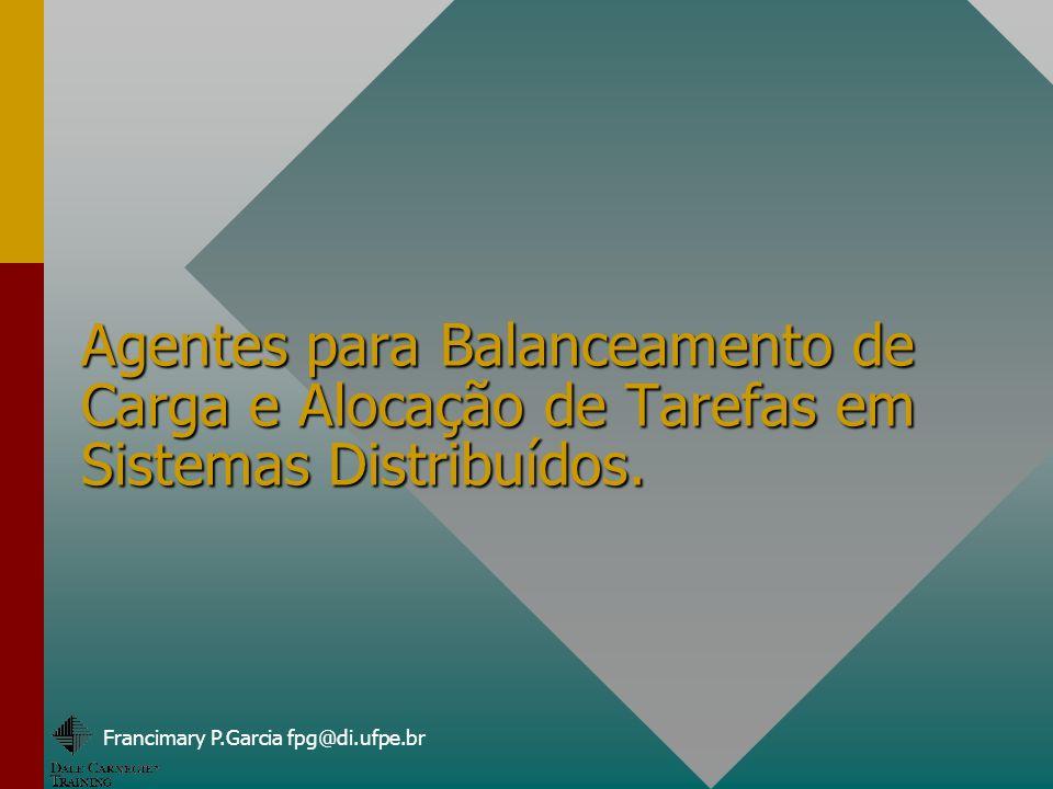 Francimary P.Garcia fpg@di.ufpe.br ANALISANDO BALANCEAMENTO DE CARGA (cont.) SELECIONANDO O RECURSO: O valor de n definirá o recurso.