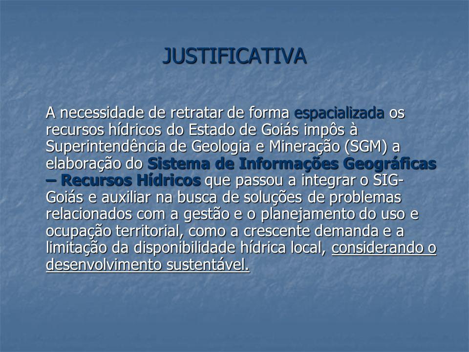 JUSTIFICATIVA A necessidade de retratar de forma espacializada os recursos hídricos do Estado de Goiás impôs à Superintendência de Geologia e Mineraçã