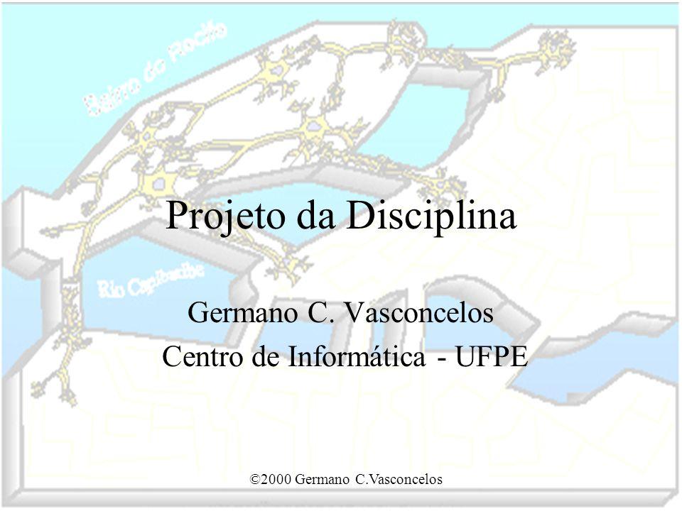 ©2000 Germano C.Vasconcelos Projeto da Disciplina Germano C. Vasconcelos Centro de Informática - UFPE