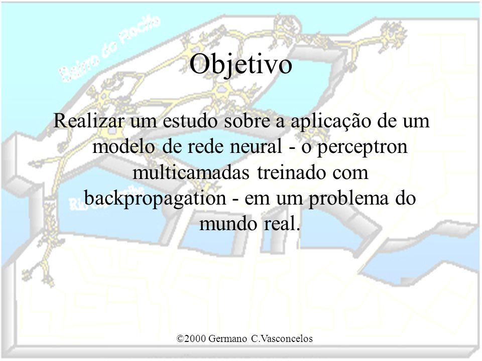 ©2000 Germano C.Vasconcelos Objetivo Realizar um estudo sobre a aplicação de um modelo de rede neural - o perceptron multicamadas treinado com backpro