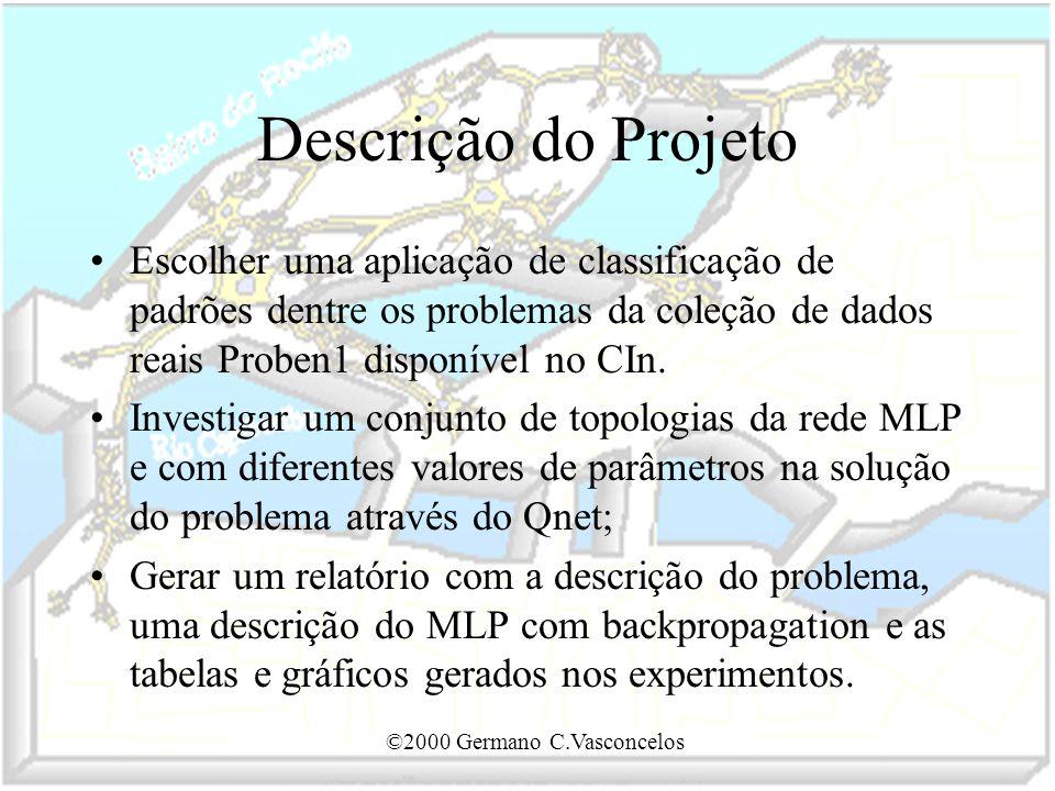 ©2000 Germano C.Vasconcelos Descrição do Projeto Escolher uma aplicação de classificação de padrões dentre os problemas da coleção de dados reais Prob