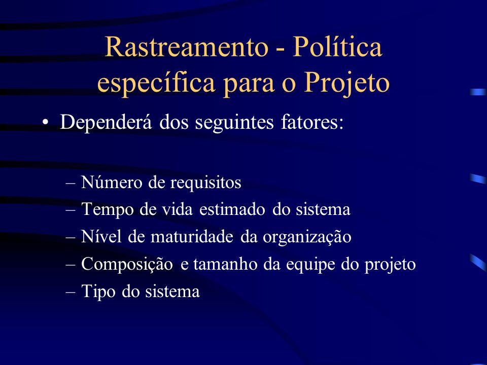 Rastreamento - Política específica para o Projeto Dependerá dos seguintes fatores: –Número de requisitos –Tempo de vida estimado do sistema –Nível de maturidade da organização –Composição e tamanho da equipe do projeto –Tipo do sistema