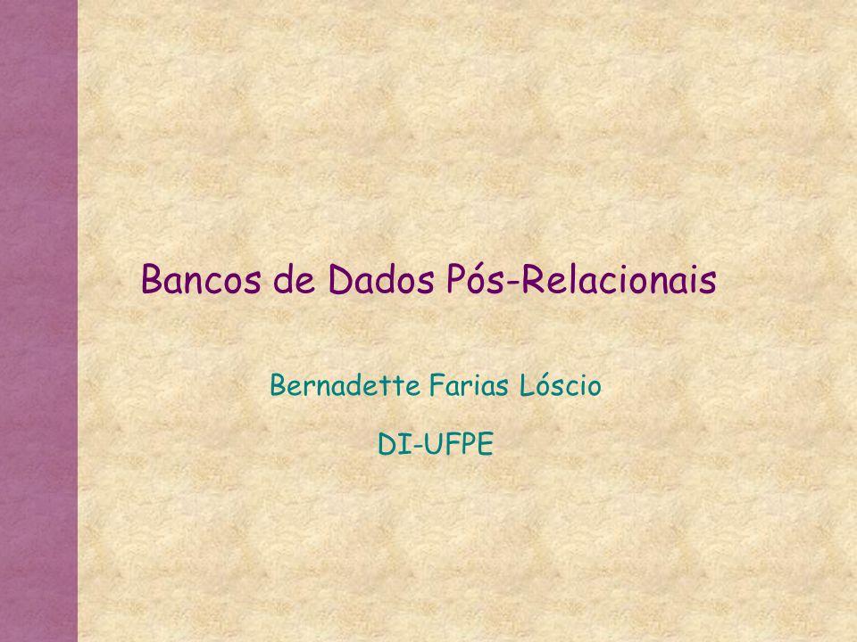 Bancos de Dados Pós-Relacionais Bernadette Farias Lóscio DI-UFPE