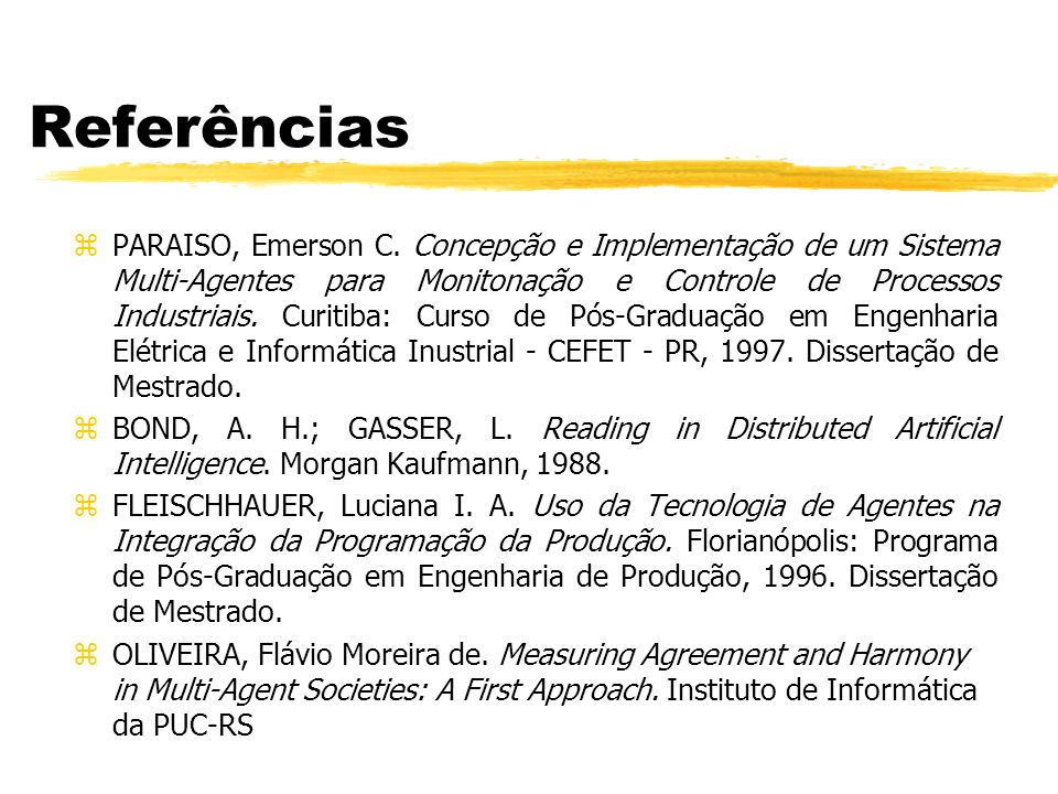 Referências zPARAISO, Emerson C. Concepção e Implementação de um Sistema Multi-Agentes para Monitonação e Controle de Processos Industriais. Curitiba:
