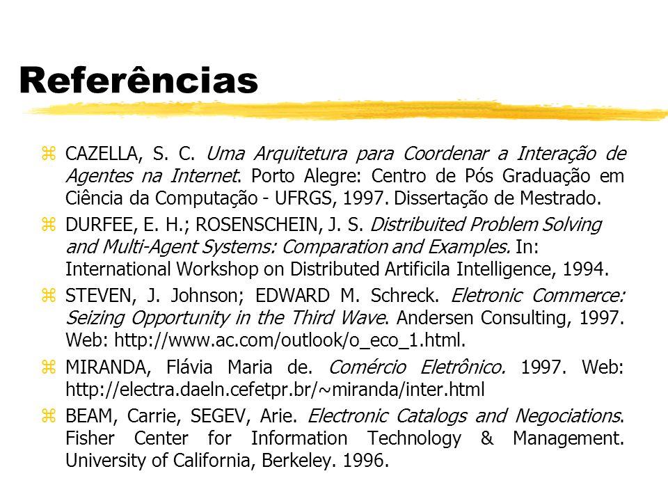 Referências zCAZELLA, S. C. Uma Arquitetura para Coordenar a Interação de Agentes na Internet. Porto Alegre: Centro de Pós Graduação em Ciência da Com