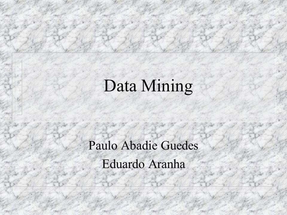 Referências n KDNuggets Directory – http://www.kdnuggets.com http://www.kdnuggets.com n The Data Mine – http://www.cs.bham.ac.uk/~anp/TheDataMine.html http://www.cs.bham.ac.uk/~anp/TheDataMine.html n Microsoft Decision Theory and Adaptive Systems – http://research.microsoft.com/dtas/ http://research.microsoft.com/dtas/ n DBMiner: demonstração – http://db.cs.sfu.ca/DBMiner/dbmdemo.html http://db.cs.sfu.ca/DBMiner/dbmdemo.html