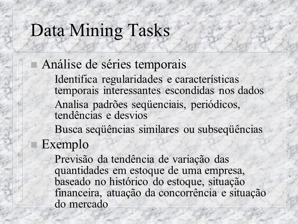 Data Mining Tasks n Análise de séries temporais – Identifica regularidades e características temporais interessantes escondidas nos dados – Analisa pa