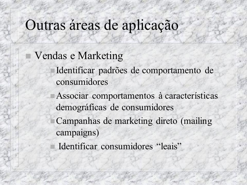 Outras áreas de aplicação n Vendas e Marketing n Identificar padrões de comportamento de consumidores n Associar comportamentos à características demo