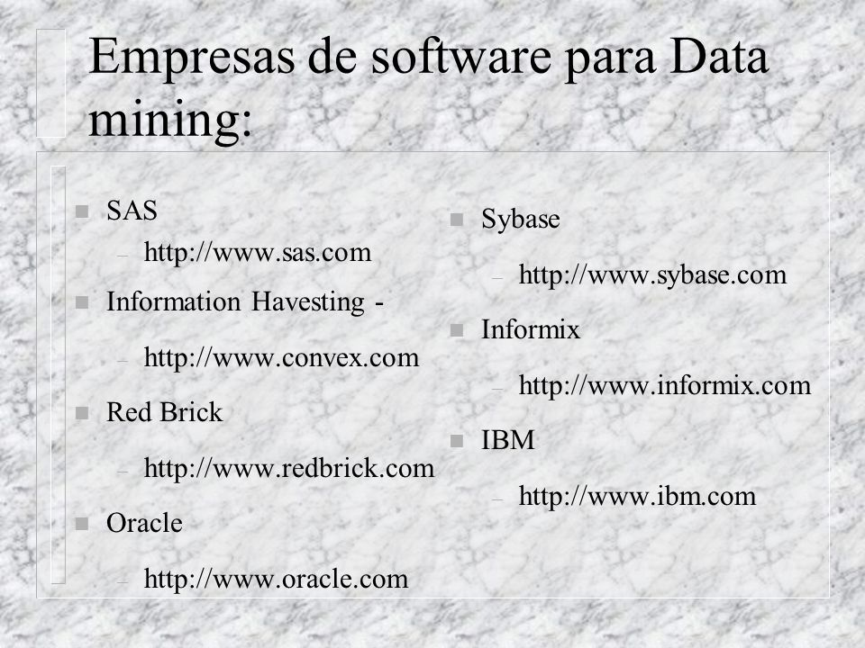 Empresas de software para Data mining: n SAS – http://www.sas.com n Information Havesting - – http://www.convex.com n Red Brick – http://www.redbrick.