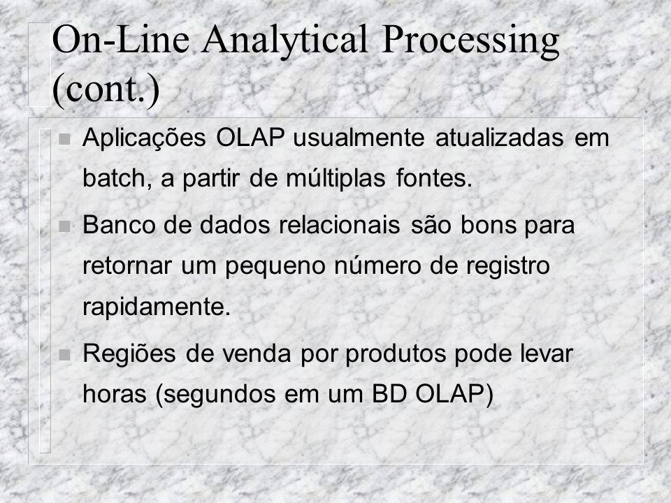 On-Line Analytical Processing (cont.) n Aplicações OLAP usualmente atualizadas em batch, a partir de múltiplas fontes. n Banco de dados relacionais sã