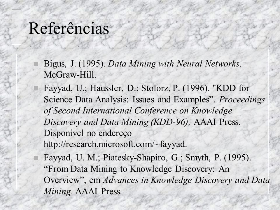 Referências n Bigus, J. (1995). Data Mining with Neural Networks. McGraw-Hill. n Fayyad, U.; Haussler, D.; Stolorz, P. (1996).