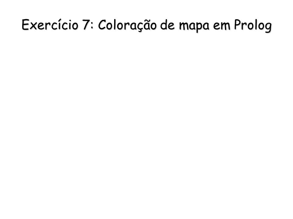 Exercício 7: Coloração de mapa em Prolog