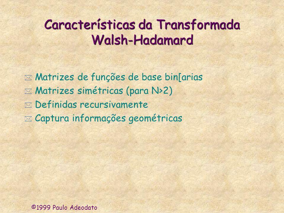 ©1999 Paulo Adeodato Características da Transformada Walsh-Hadamard * Matrizes de funções de base bin[arias * Matrizes simétricas (para N>2) * Definid