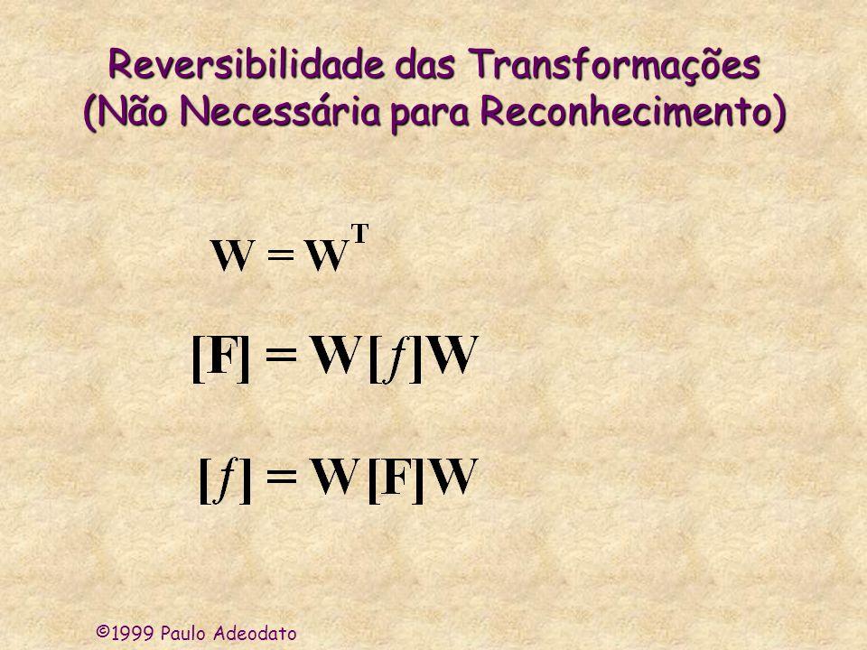 ©1999 Paulo Adeodato Reversibilidade das Transformações (Não Necessária para Reconhecimento)