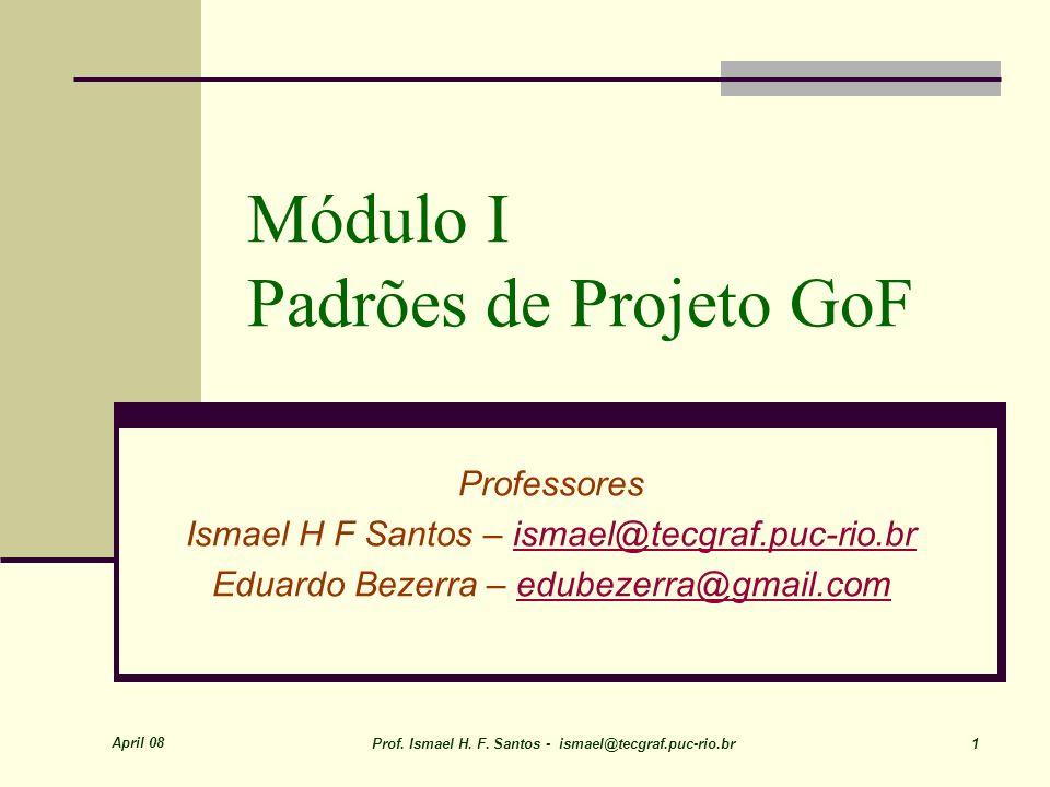Abril 08 Prof(s). Ismael H. F. Santos & Eduardo Bezerra 32 Padrões GoF Singleton POO-Java