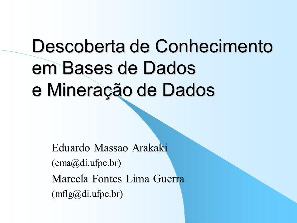 Descoberta de Conhecimento em Bases de Dados e Mineração de Dados Eduardo Massao Arakaki (ema@di.ufpe.br) Marcela Fontes Lima Guerra (mflg@di.ufpe.br)