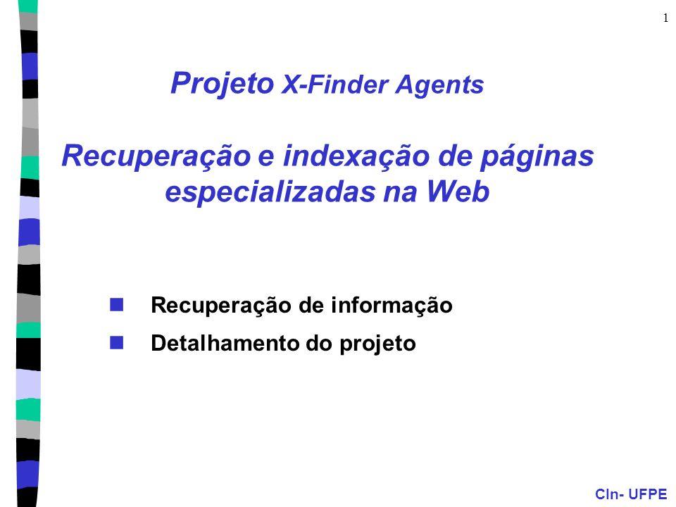 CIn- UFPE 1 Projeto X-Finder Agents Recuperação e indexação de páginas especializadas na Web Recuperação de informação Detalhamento do projeto