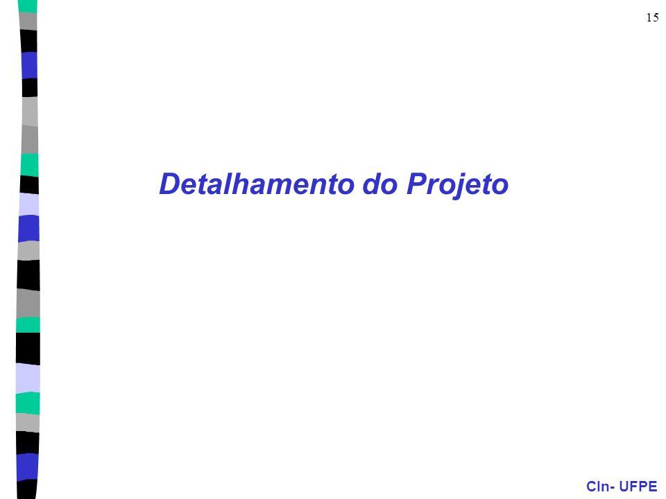 CIn- UFPE 15 Detalhamento do Projeto