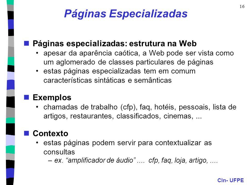 CIn- UFPE 16 Páginas Especializadas Páginas especializadas: estrutura na Web apesar da aparência caótica, a Web pode ser vista como um aglomerado de c