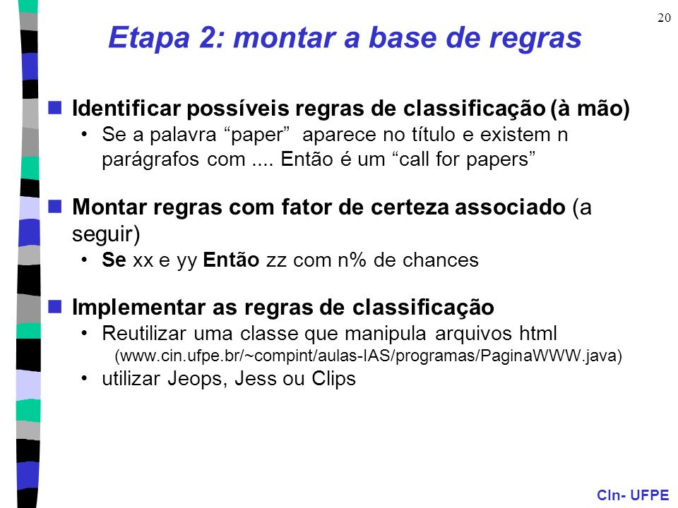 CIn- UFPE 20 Etapa 2: montar a base de regras Identificar possíveis regras de classificação (à mão) Se a palavra paper aparece no título e existem n parágrafos com....