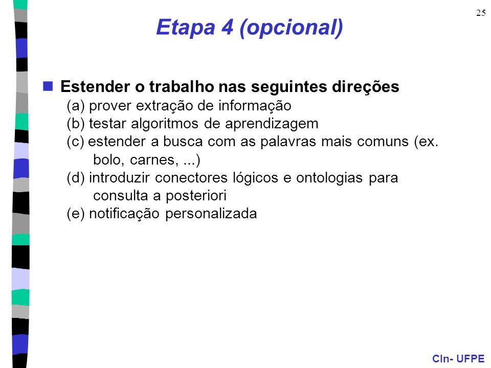 CIn- UFPE 25 Etapa 4 (opcional) Estender o trabalho nas seguintes direções (a) prover extração de informação (b) testar algoritmos de aprendizagem (c) estender a busca com as palavras mais comuns (ex.