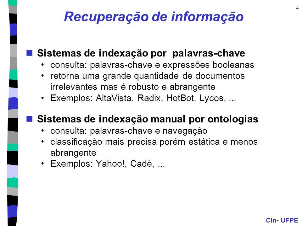 CIn- UFPE 4 Recuperação de informação Sistemas de indexação por palavras-chave consulta: palavras-chave e expressões booleanas retorna uma grande quan