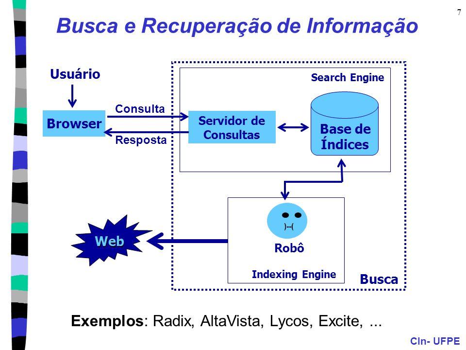 CIn- UFPE 7 Browser Consulta Resposta Servidor de Consultas Base de Índices Search Engine Usuário Busca Web )--( Robô Indexing Engine Exemplos: Radix, AltaVista, Lycos, Excite,...