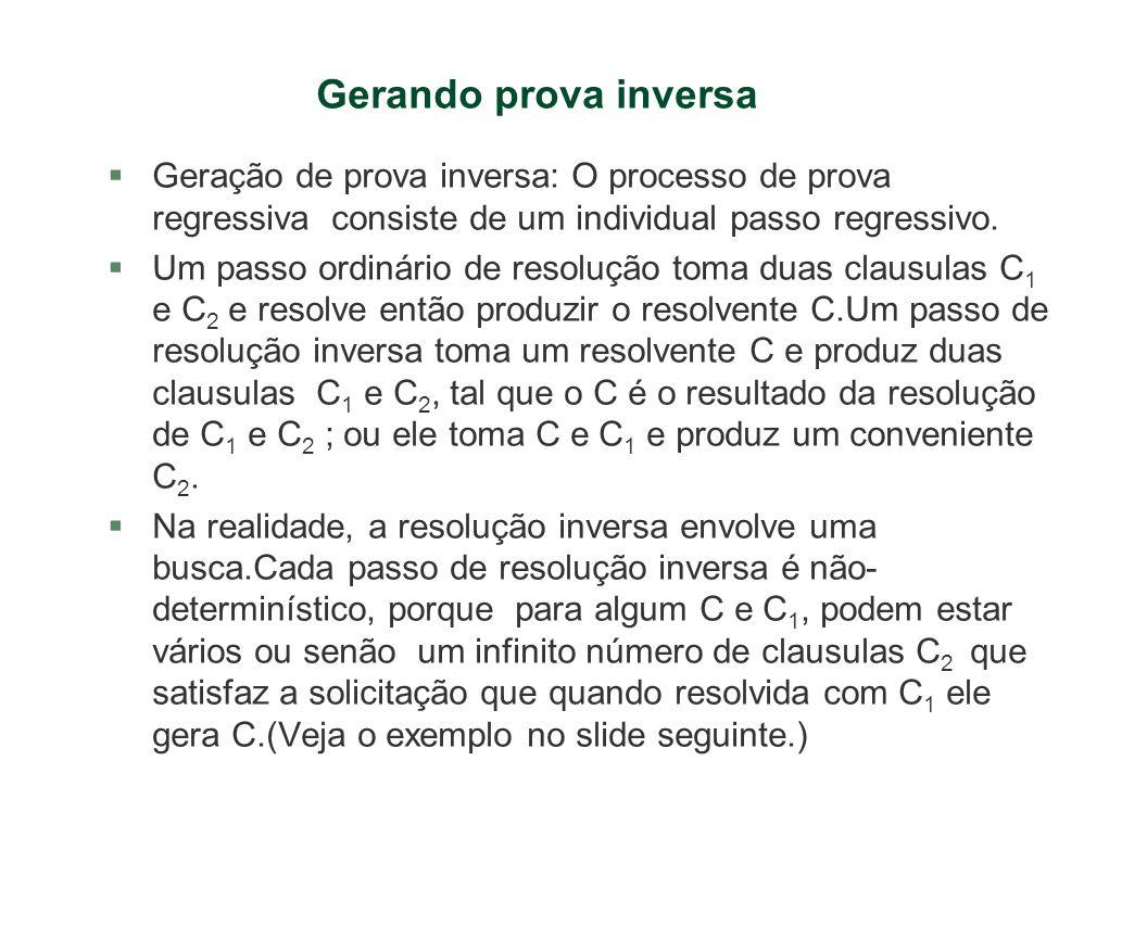 Gerando prova inversa §Geração de prova inversa: O processo de prova regressiva consiste de um individual passo regressivo. §Um passo ordinário de res